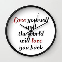 Love yourself and the world will love you back Wall Clock