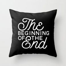The Beginning Of The End Throw Pillow