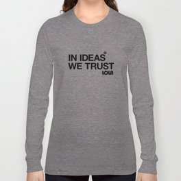 In Ideas We Trust Long Sleeve T-shirt