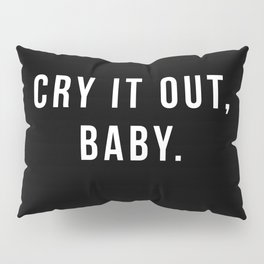 Cry Motivator Pillow Sham