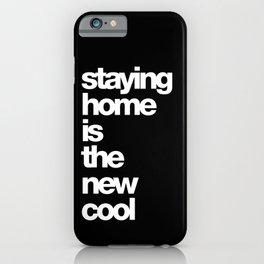 staying home is the new cool iPhone Case