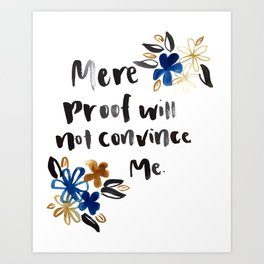 Mere Proof Will Not Convince Me Art Print