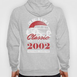 2002 I'm not Old I'm a Classic Living Legend Birthday Shirt for Men and Women Hoody