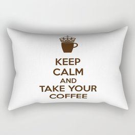 Keep Calm An Take Your Coffee, Funny Gift Rectangular Pillow