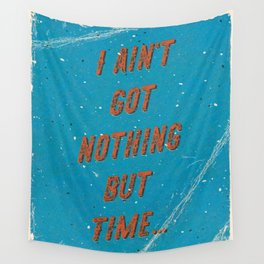 I ain't got nothing but time - A Hell Songbook Edition Wall Tapestry
