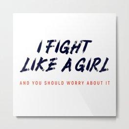 I Fight Like A Girl Metal Print