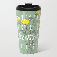 Suck it Up Buttercup Metal Travel Mug