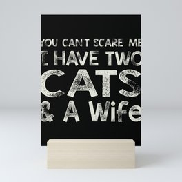 You Can t Scare me I have two cats & a Wife product Gift Mini Art Print