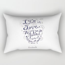 I fell in love the way you fall asleep: slowly, then all at once Rectangular Pillow
