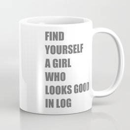 Find Yourself a Girl Who Looks Good in LOG Coffee Mug