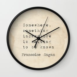 Somewhere, something incredible is waiting to be known - Françoise S.,art version I Wall Clock