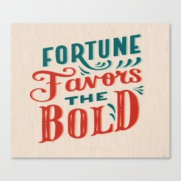 Fortune favors the bold Inspirational Short Quote Canvas Print