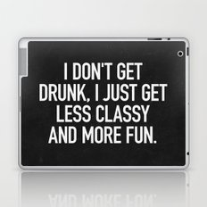 I don't get drunk, I just get less classy and more fun. Laptop & iPad Skin