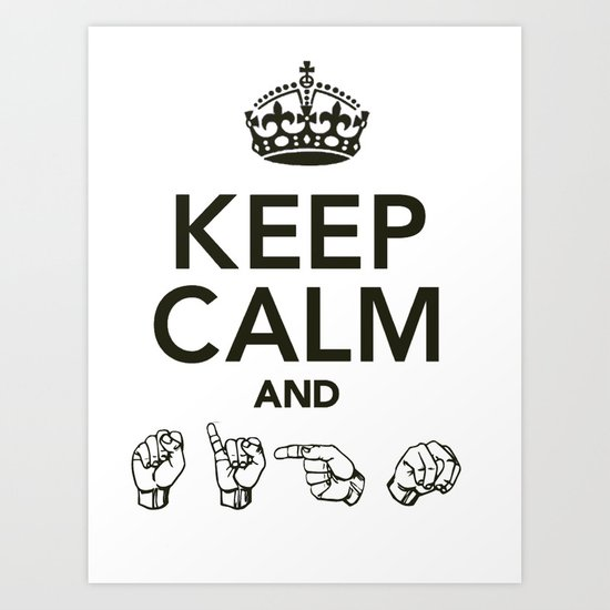 Keep Calm And Sign Art Print