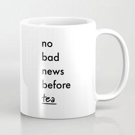 No bad news before tea Coffee Mug