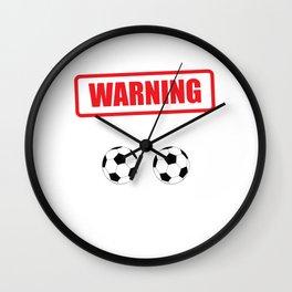 Warning I Kick Balls Funny Soccer Athlete T-Shirt Wall Clock