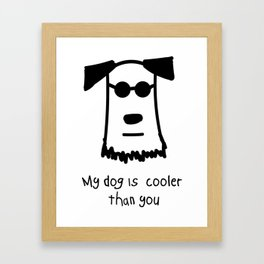 My Dog Is Cooler Than You Framed Art Print