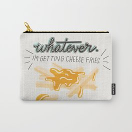Whatever! I'm Getting Cheese Fries Carry-All Pouch
