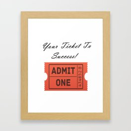 Your Ticket To Success Gifts Framed Art Print