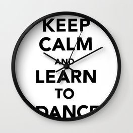 Keep Calm and Learn to Dance Wall Clock