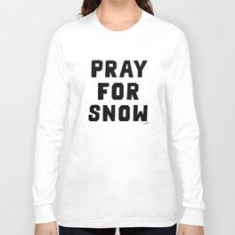 Pray For Snow Long Sleeve T-shirt