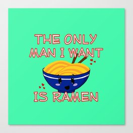 The Only Man I Want Is Ramen Canvas Print