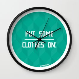 Put Some Clothes On! Wall Clock