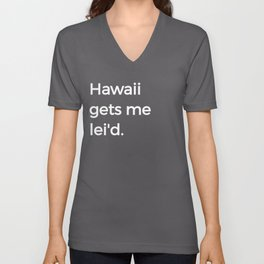 HI Funny Aloha Paradise Hawaii Gets Me Lei'd Unisex V-Neck