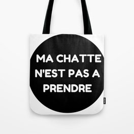 "Ma chatte n'est pas a prendre - "" My P**** is not up for grabs"" Tote Bag"