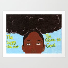The bigger the fro... Art Print