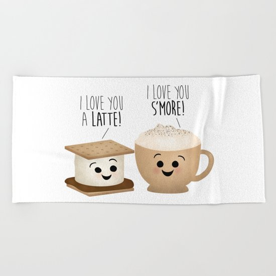 I Love You A Latte! I Love You S'more! Beach Towel