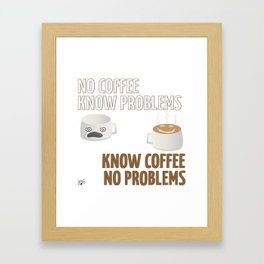 No Coffee, Know Problems Framed Art Print