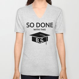 Done With This B.S. College Graduation Gift graphic Unisex V-Neck