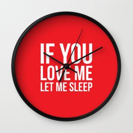 If you love me let me sleep - Quote Wall Clock
