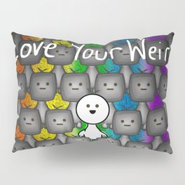 Love Your Weird Pillow Sham