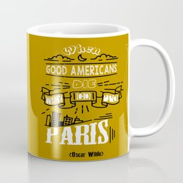 When good Americans die, they go to Paris Oscar Wilde Inspirational Quotes Coffee Mug