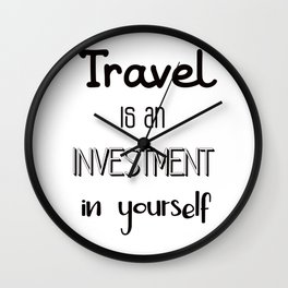 Travel is an investment in yourself Wall Clock
