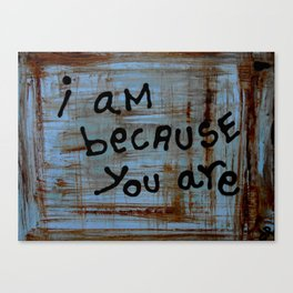 i am because you are Canvas Print
