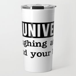 The universe is laughing at you behind your back Travel Mug