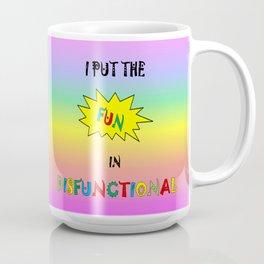 I put the fun in dysfunctional coffee mug Coffee Mug