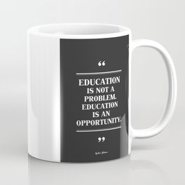 Education Is Not A Problem.Education Is An Opportunity. Coffee Mug