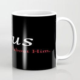 Jesus - It's All About Him Coffee Mug