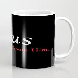 Jesus - It's All About Him Coffee Mug
