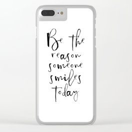 Be The Reason Someone Smiles Today, Smile Quote, Be The Reason Someone Smiles Quote Clear iPhone Case