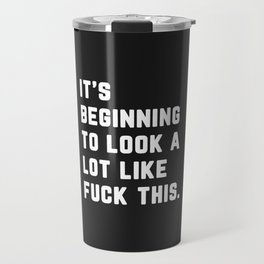 A Lot Like Fuck This Funny Quote Travel Mug