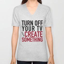 Turn off Your TV - you're a creator Unisex V-Neck