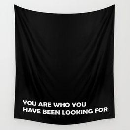 You are who you have been looking for Wall Tapestry