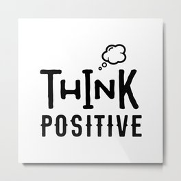 Think Positive Metal Print