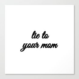 Bad Advice - Lie to Your Mom Canvas Print