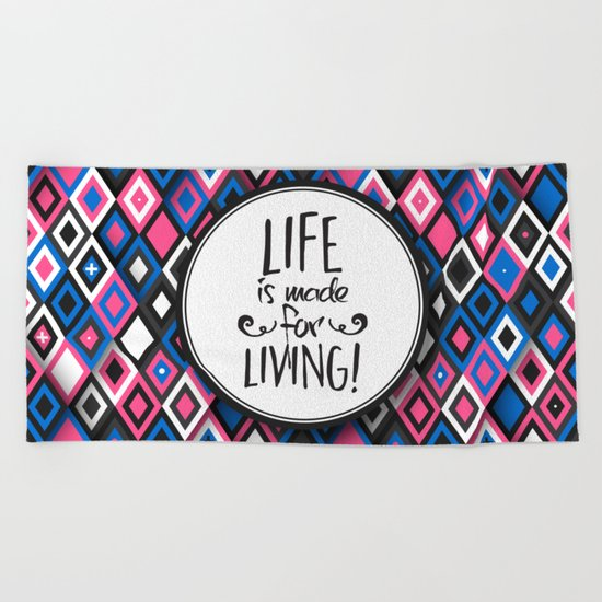 Life Is Made For Living Beach Towel